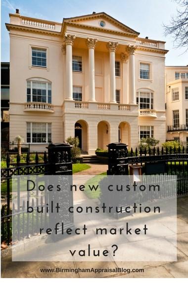Does new custom built construction reflect market value