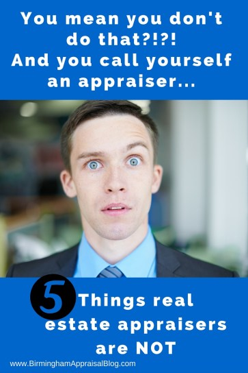 things real estate appraisers are not