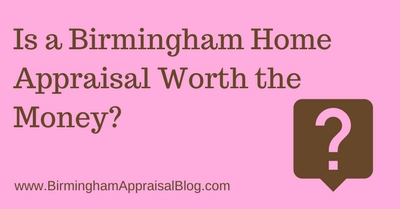 Is a Birmingham Home Appraisal Worth the Money