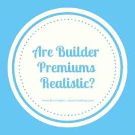 Are Builder Premiums Realistic