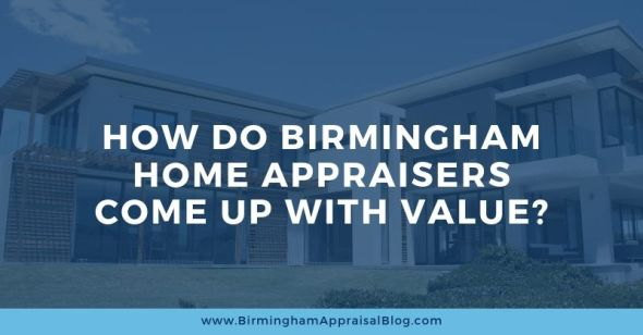 HOW DO BIRMINGHAM HOME APPRAISERS COME UP WITH VALUE