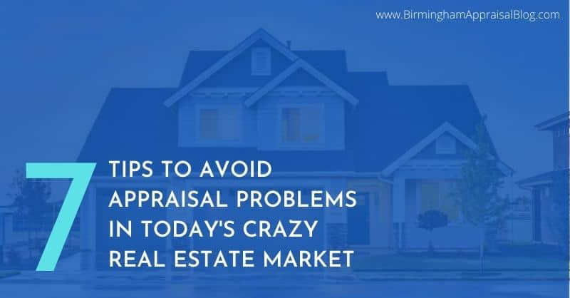 TIPS TO AVOID APPRAISAL PROBLEMS IN TODAY'S CRAZY REAL ESTATE MARKET