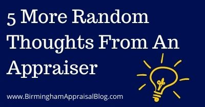 5 More Random Thoughts From An Appraiser