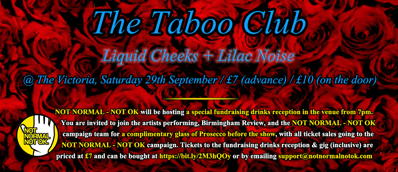 BPREVIEW: NOT NORMAL – NOT OK fundraising drinks reception & live music showcase from The Taboo Club + Liquid Cheeks, Lilac Noise @ The Victoria 29.09.18