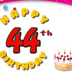 Happy 44th Birthday Wishes | Best 44th Birthday Greetings and Wishes