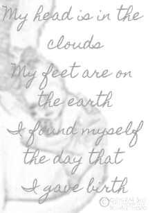My head is in the clouds My feet are on the earth I found myself the day that I gave birth