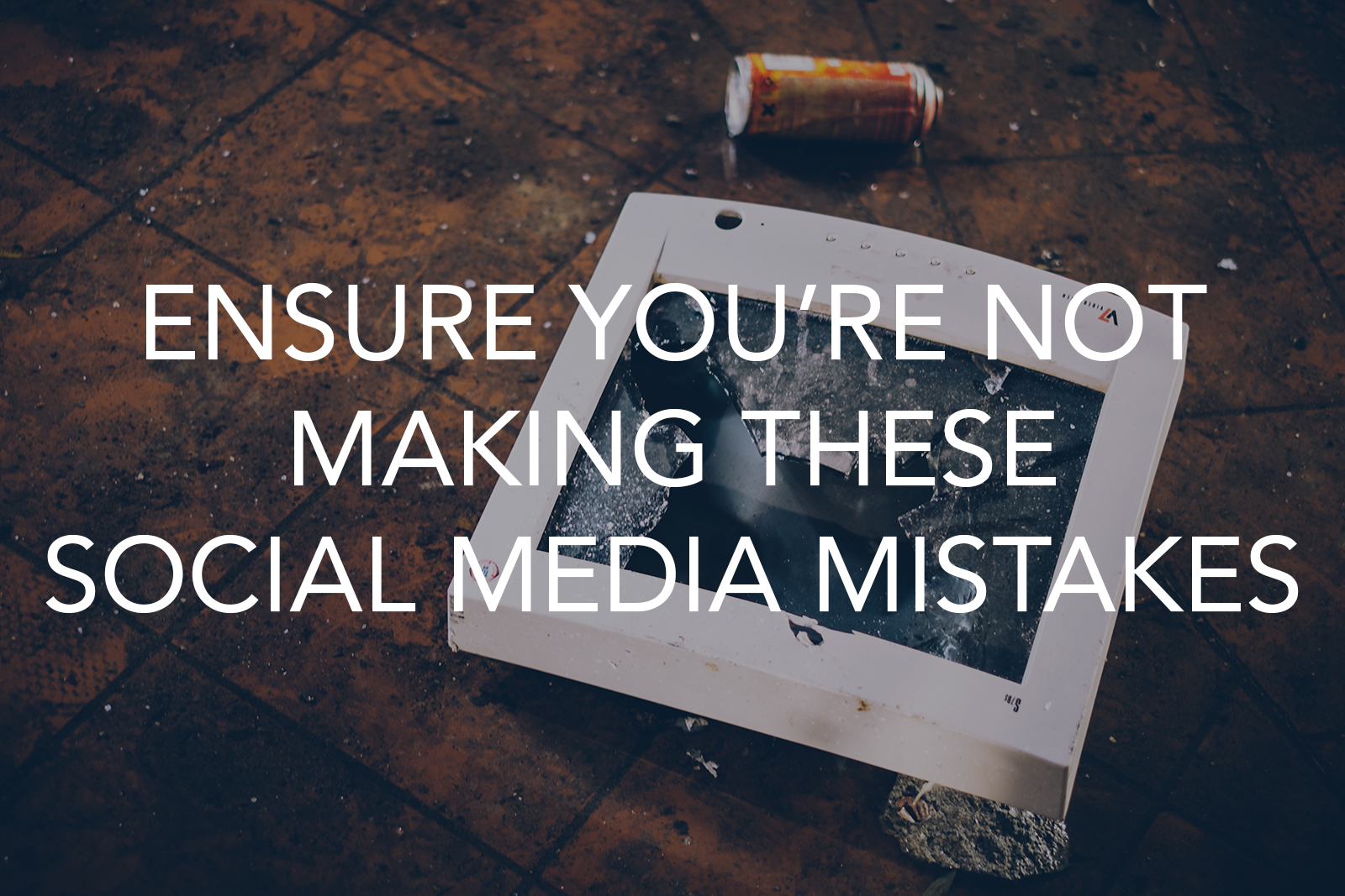 Ensure you're not making these social media mistakes