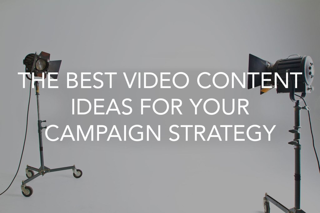 Featured Image for article The Best Video Content Ideas For Your Campaign Strategy