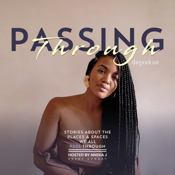 Passing through podcast Nneka J Podcasts to entertain and inspire