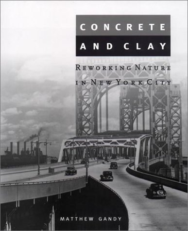 Concrete and Clay: Reworking Nature in New York City (Urban and Industrial Environments)