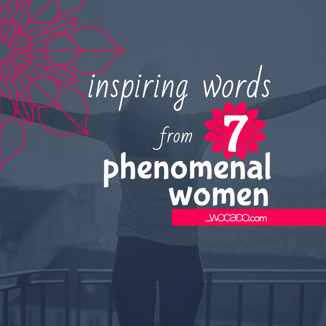 Inspiring Words from 7 Phenomenal Women