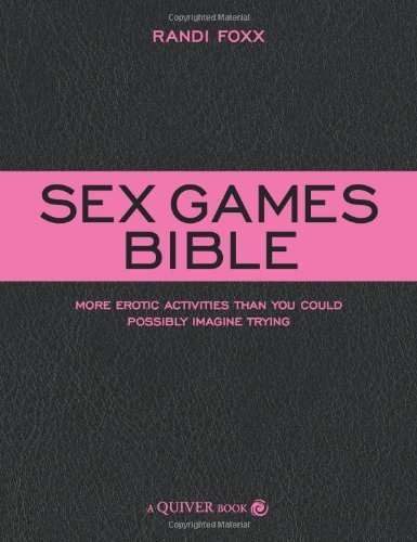 Sex Games Bible: More Erotic Activities Than You Could Possibly Imagine Trying