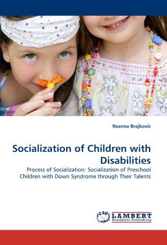 Socialization of Children with Disabilities: Process of Socialization: Socialization of Preschool Children with Down Syndrome through Their Talents