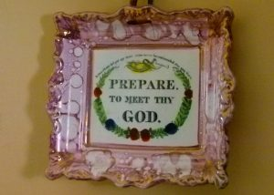Sign over the Keeper's bed at Souter - 'Prepare to meet thy God'.