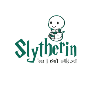 Slytherin' cos I can't walk yet