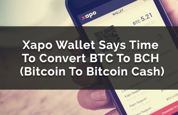 Xapo Wallet Says Time To Convert BTC To BCH (Bitcoin To Bitcoin Cash)