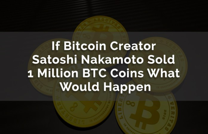 If Bitcoin Creator Satoshi Nakamoto Sold 1 Million BTC Coins What Would Happen