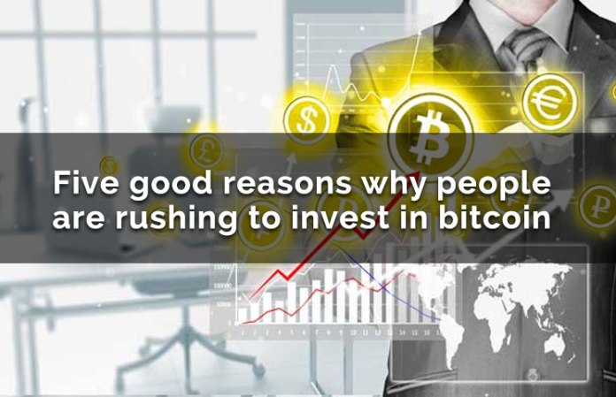 Five Good Reasons Why People Are Rushing To Invest In Bitcoin