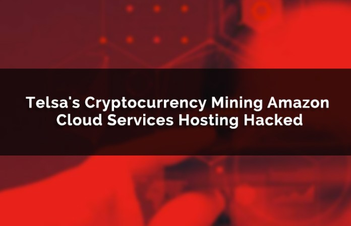 Telsa's Cryptocurrency Mining Amazon Cloud Services Hosting Hacked