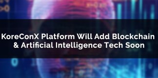 KoreConX Platform Will Add Blockchain & Artificial Intelligence Tech Soon
