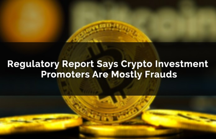 Regulatory Report Says Crypto Investment Promoters Are Mostly Frauds