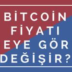 bitcoin fiyatı neye göre değişir