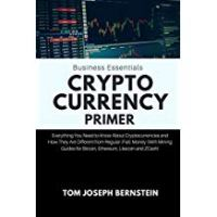 Cryptocurrency Primer: Everything You Need to Know About Cryptocurrencies and How They Are Different from Regular (Fiat) Money (With Mining Guides for Bitcoin, Ethereum, Litecoin and ZCash)