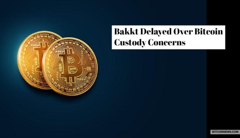 Bakkt Delayed Over Bitcoin Custody Concerns