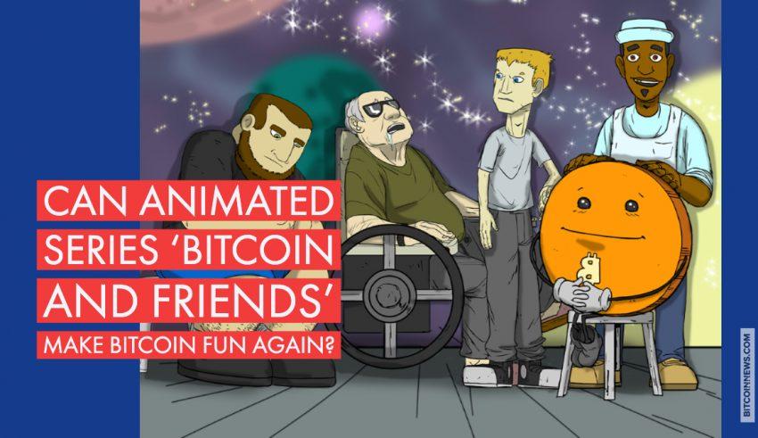 Can Animated Series 'Bitcoin and Friends' Make Bitcoin Fun Again?