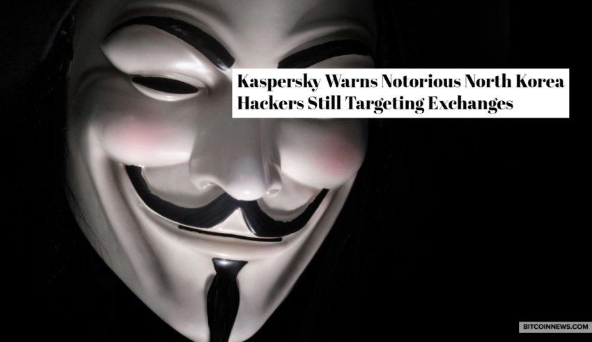 Kaspersky Warns Notorious North Korea Hackers Still Targeting Exchanges