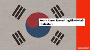 South Korea Recruiting Blockchain Evaluators