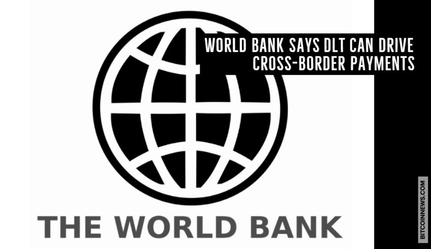 World Bank Says DLT Can Drive Cross-Border Payments
