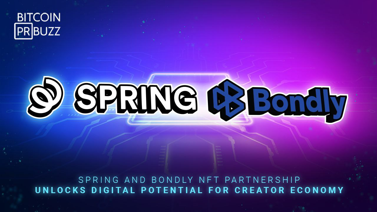 Spring and Bondly NFT Partnership Unlocks Digital Potential for Creator Economy