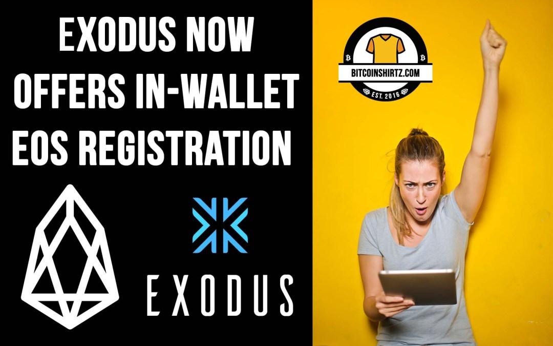 Exodus Now Offers In-Wallet EOS Registration! Register Before June!