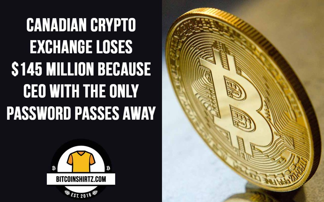 Canadian Crypto Exchange Loses $145 Million Because CEO With The Only Password Passes Away