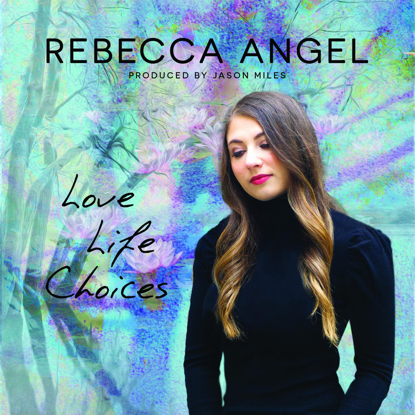 Rebecca Angel's new album Love, Life, Choices