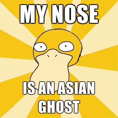 Nose is ghost