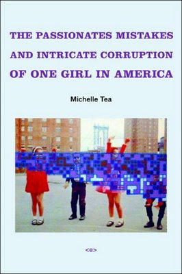 The Passionate Mistakes and Intricate Corruption of One Girl in America by Michelle Tea (1/2)