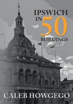 Ipswich in 50 Buildings