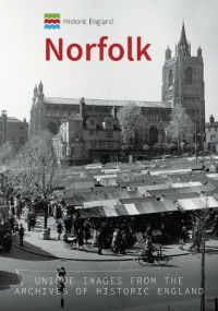 Historic England Norfolk: Unique images from the archives of Historic England