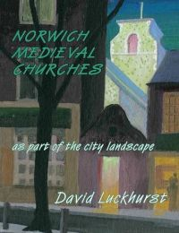 Norwich Medieval Churches As Part of the City Landscape