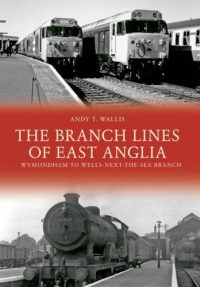 The Branch Lines of East Anglia: Wymondham to Wells
