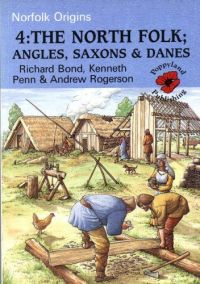 The North Folk Angles, Saxons & Danes (Norfolk Origins 4 )