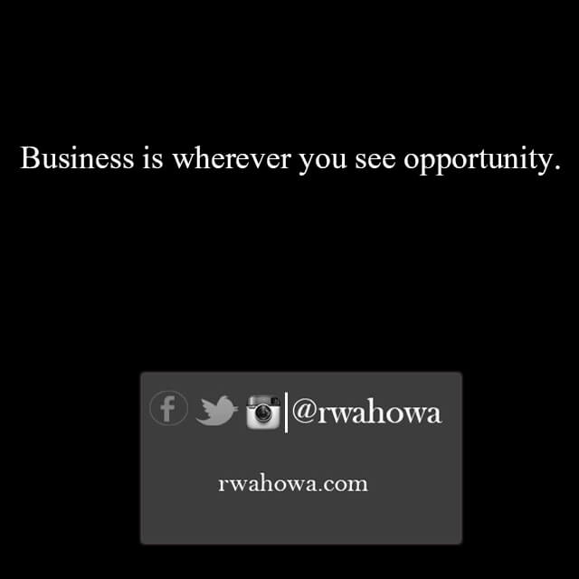 Business is wherver you see opprtunity