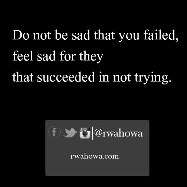 Do not be sad that you failed rwahowa quotes