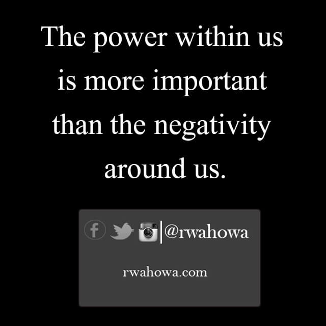 33 The power within us is more important than the negativity around us.