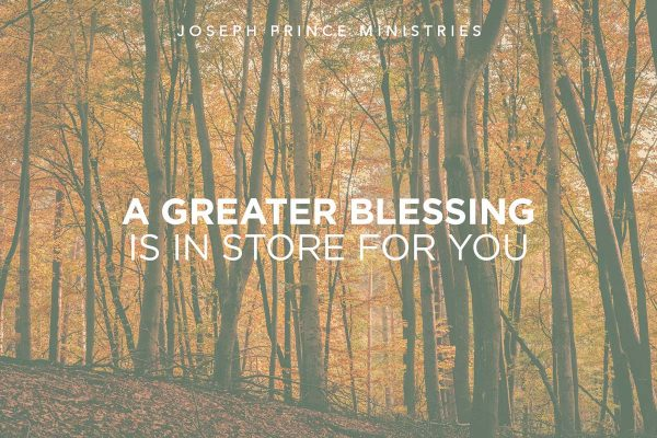 A greater blessing is in store for you