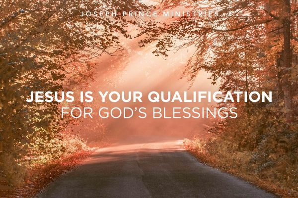 Jesus is your qualification for God's blessings