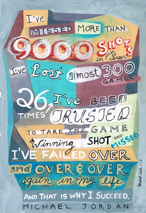 Art, Hand-Lettering, Illustration, Harriet Faith, Painting, Michael Jordan, Basketball, Shots, Miss a shot, Failure, Success, Fears, Overcoming Fears, Service, Motivation, Daily Practice, Inspiration, Quotes, Dreams, Pay Attention To Your Dreams
