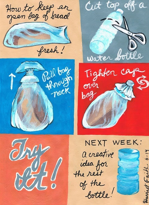 Art, Hand-Lettering, Illustration, Harriet Faith, Painting, Life Hack, Repurposed Items, Repurposing, Recycle, Success, Preventing Waste, Keep Food Fresh, Bread, Water Bottle, Re-use, Crafting, Making, Service, Motivation, Daily Practice, Inspiration, Quotes, Dreams, Pay Attention To Your Dreams